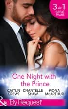 One Night With The Prince: A Royal Without Rules (Royal & Ruthless, Book 2) / A Night in the Prince's Bed / The Prince Who Charmed Her (Mills & Boon By Request) ebook by Caitlin Crews, Chantelle Shaw, Fiona McArthur