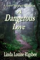 A Dangerous Love ebook by Linda Louise Rigsbee
