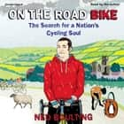On the Road Bike - The Search For a Nation's Cycling Soul Hörbuch by Ned Boulting