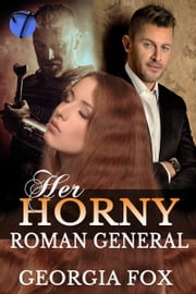 Her Horny Roman General (The General's Virgin Slave, 2) ebook by Georgia Fox