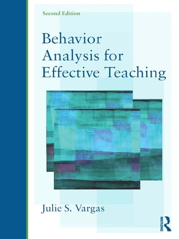 Behavior Analysis for Effective Teaching ebook by Julie S. Vargas