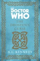Doctor Who: The Drosten's Curse ebook by A. L. Kennedy