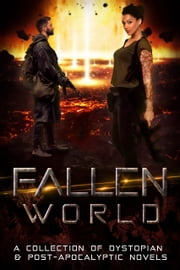 Fallen World - A Collection of Dystopian & Post-Apocalyptic Novels ebook by Heather Marie Adkins, Paige Clendenin, Kailin Gow,...