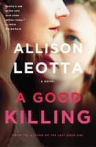 A Good Killing - A Novel ebook by Allison Leotta