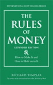 The Rules of Money - How to Make It and How to Hold on to It, Expanded Edition ebook by Richard Templar