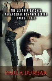 The Leather Satchel Paranormal Romance Series - Books 1 to 6 ebook by Darla Dunbar