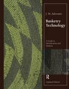 Basketry Technology - A Guide to Identification and Analysis, Updated Edition ebook by J. M. Adovasio
