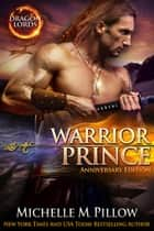 Warrior Prince - Dragon Lords Anniversary Edition ebook by Michelle M. Pillow