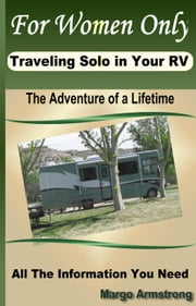 For Women Only, Traveling Solo In Your RV ebook by Margo Armstrong