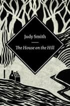 The House On The Hill ebook by Judy Smith