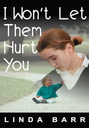 I Won't Let Them Hurt You ebook by Linda Barr