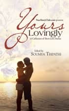 Yours Lovingly - A Collection of Short Love Stories ebook by Soumya Tripathi