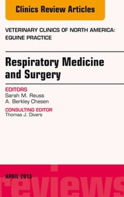 Respiratory Medicine and Surgery, An Issue of Veterinary Clinics of North America: Equine Practice, ebook by Sarah M. Reuss