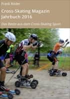 Cross-Skating Magazin Jahrbuch 2016 - Das Beste aus dem Cross-Skating Sport ebook by Frank Röder