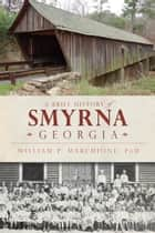 A Brief History of Smyrna, Georgia ebook by William P. Marchione