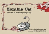 Zombie Cat - The Tale of a Decomposing Kitty ebook by Isabel Atherton