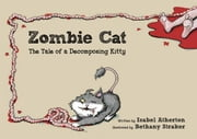 Zombie Cat - The Tale of a Decomposing Kitty ebook by Isabel Atherton,Bethany Straker