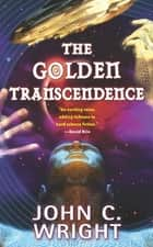 The Golden Transcendence - Or, The Last of the Masquerade ebook by John C. Wright