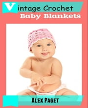 Vintage Crochet Baby Blankets ebook by Alex Paget
