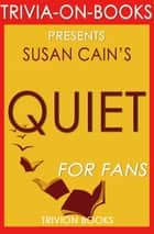 Quiet: The Power of Introverts in a World That Can't Stop Talking by Susan Cain (Trivia-On-Books) ebook by Trivion Books