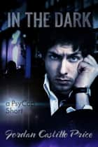 In the Dark: a PsyCop Short ebook by Jordan Castillo Price