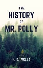 The History of Mr. Polly (Annotated) eBook by H. G. Wells