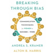 Breaking Through Bias - Communication Techniques for Women to Succeed at Work audiobook by Andrea S. Kramer, Alton B. Harris, Cynthia K. Harris
