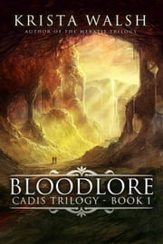 Bloodlore - Cadis Trilogy, #1 ebook by Krista Walsh
