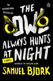 The Owl Always Hunts at Night - A Novel ebook by Samuel Bjork