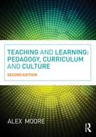 Teaching and Learning - Pedagogy, Curriculum and Culture ebook by Alex Moore