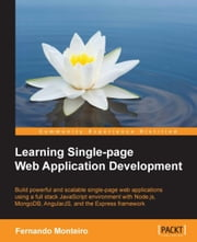 Learning Single-page Web Application Development ebook by Fernando Monteiro