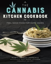 The Cannabis Kitchen Cookbook - Feel-Good Food for Home Cooks ebook by Robyn Griggs Lawrence ,Povy Kendal Atchison ,Jane West