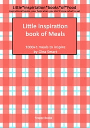Little inspiration book of meals - 1000 + 1 meals to inspire ebook by Gina Smart