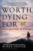 Worth Dying For - A Navy Seal's Call to a Nation ebook by Rorke Denver, Ellis Henican