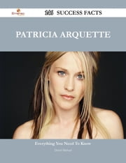 Patricia Arquette 146 Success Facts - Everything you need to know about Patricia Arquette ebook by David Michael