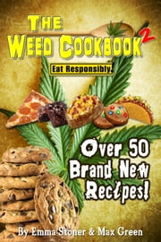 The Weed Cookbook 2 - Medical Marijuana Recipes, Cannabis Cooking Tips & Killer Brownies [HOLIDAY EDITION] ebook by Emma Stoner