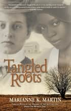 Tangled Roots ebook by Marianne K. Martin