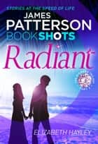 Radiant - BookShots ebook by James Patterson, Elizabeth Hayley
