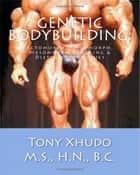 Genetic Bodybuilding: Ectomorph, Endomorph, Mesomorph Training & Dieting Techniques ebook by Tony Xhudo M.S., H.N.