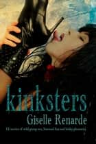Kinksters: 12 Stories of Wild Group Sex, Bisexual Fun and Kinky Pleasures ebook by