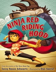 Ninja Red Riding Hood ebook by Corey Rosen Schwartz,Dan Santat