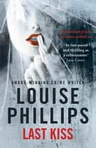 Last Kiss ebook by Louise Phillips