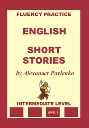 English, Short Stories, Intermediate Level ebook by Alexander Pavlenko