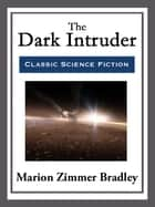 The Dark Intruder ebook by Marion Zimmer Bradley