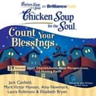 Chicken Soup for the Soul: Count Your Blessings - 29 Stories about Thankfulness, New Perspectives, and Having Faith audiobook by Jack Canfield, Mark Victor Hansen, Amy Newmark,...