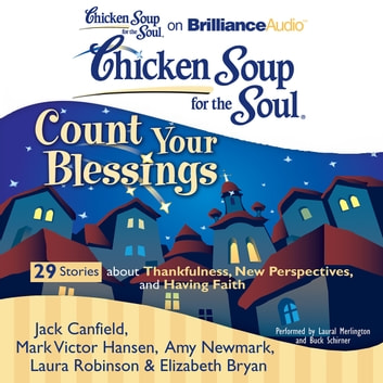 Chicken Soup for the Soul: Count Your Blessings - 29 Stories about Thankfulness, New Perspectives, and Having Faith livre audio by Jack Canfield,Mark Victor Hansen,Amy Newmark,Elizabeth Bryan,Laura Robinson
