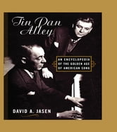 Tin Pan Alley - An Encyclopedia of the Golden Age of American Song ebook by David A. Jasen