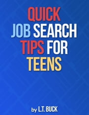 Quick Job Search Tips for Teens ebook by L.T. Buck
