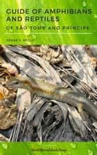 Guide of Amphibians and Reptiles of São Tomé and Príncipe ebook by César J. Pollo