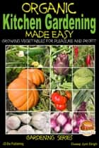 Organic Kitchen Gardening Made Easy: Growing Vegetables for Pleasure and Profit ebook by Dueep J. Singh